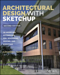 Обложка «Architectural Design with SketchUp. 3D Modeling, Extensions, BIM, Rendering, Making, and Scripting»
