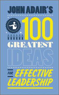 Обложка «John Adair's 100 Greatest Ideas for Effective Leadership»