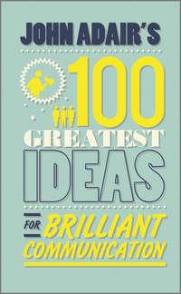 Обложка «John Adair's 100 Greatest Ideas for Brilliant Communication»