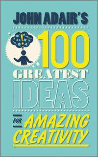 Обложка «John Adair's 100 Greatest Ideas for Amazing Creativity»