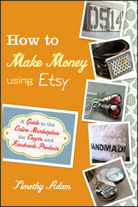 Обложка «How to Make Money Using Etsy. A Guide to the Online Marketplace for Crafts and Handmade Products»