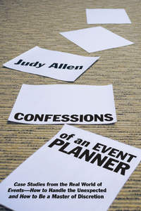 Обложка «Confessions of an Event Planner. Case Studies from the Real World of Events--How to Handle the Unexpected and How to Be a Master of Discretion»