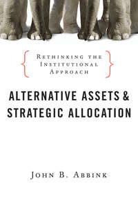 Обложка «Alternative Assets and Strategic Allocation. Rethinking the Institutional Approach»