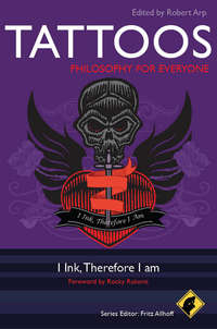 Обложка «Tattoos - Philosophy for Everyone. I Ink, Therefore I Am»