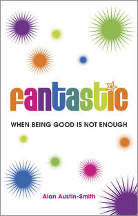 Обложка «Fantastic. When Being Good is Not Enough»