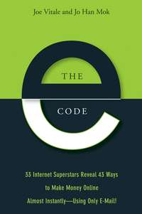 Обложка «The E-Code. 34 Internet Superstars Reveal 44 Ways to Make Money Online Almost Instantly--Using Only E-Mail!»