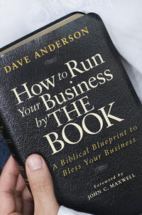 Обложка «How to Run Your Business by The Book. A Biblical Blueprint to Bless Your Business»
