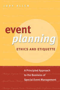 Обложка «Event Planning Ethics and Etiquette. A Principled Approach to the Business of Special Event Management»