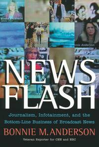 Обложка «News Flash. Journalism, Infotainment and the Bottom-Line Business of Broadcast News»