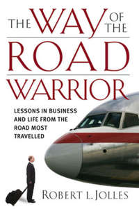 Обложка «The Way of the Road Warrior. Lessons in Business and Life from the Road Most Traveled»