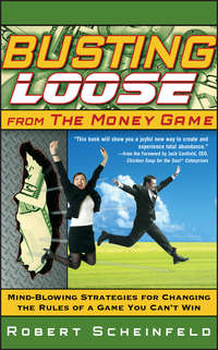 Обложка «Busting Loose From the Money Game. Mind-Blowing Strategies for Changing the Rules of a Game You Can't Win»