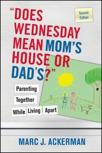 """Обложка «""""Does Wednesday Mean Mom's House or Dad's?"""" Parenting Together While Living Apart»"""