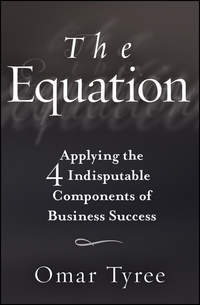 Обложка «The Equation. Applying the 4 Indisputable Components of Business Success»