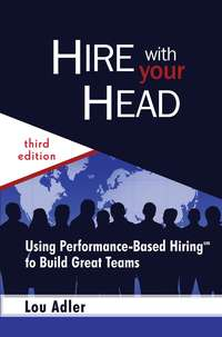 Обложка «Hire With Your Head. Using Performance-Based Hiring to Build Great Teams»