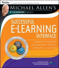 Обложка «Michael Allen's Online Learning Library: Successful e-Learning Interface. Making Learning Technology Polite, Effective, and Fun»