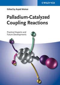 Обложка «Palladium-Catalyzed Coupling Reactions. Practical Aspects and Future Developments»