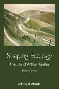 Обложка «Shaping Ecology. The Life of Arthur Tansley»
