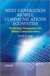 Обложка «Next Generation Mobile Communications Ecosystem. Technology Management for Mobile Communications»