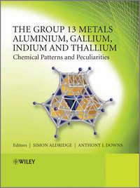 Обложка «The Group 13 Metals Aluminium, Gallium, Indium and Thallium. Chemical Patterns and Peculiarities»