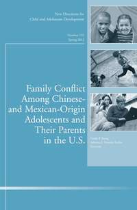 Обложка «Family Conflict Among Chinese- and Mexican-Origin Adolescents and Their Parents in the U.S.. New Directions for Child and Adolescent Development, Number 135»