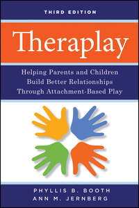 Обложка «Theraplay. Helping Parents and Children Build Better Relationships Through Attachment-Based Play»