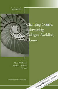 Обложка «Changing Course: Reinventing Colleges, Avoiding Closure. New Directions for Higher Education, Number 156»