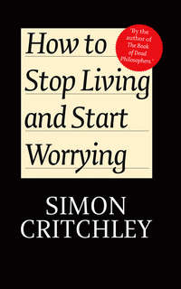Обложка «How to Stop Living and Start Worrying. Conversations with Carl Cederström»