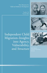 Обложка «Independent Child Migrations: Insights into Agency, Vulnerability, and Structure. New Directions for Child and Adolescent Development, Number 136»