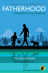 Обложка «Fatherhood - Philosophy for Everyone. The Dao of Daddy»
