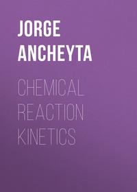 Обложка «Chemical Reaction Kinetics. Concepts, Methods and Case Studies»