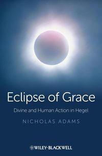 Обложка «Eclipse of Grace. Divine and Human Action in Hegel»