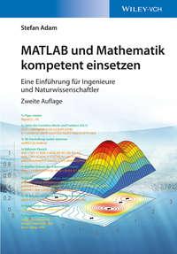 Обложка «MATLAB und Mathematik kompetent einsetzen. Eine Einführung für Ingenieure und Naturwissenschaftler»