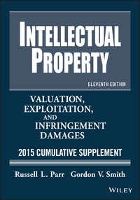 Обложка «Intellectual Property. Valuation, Exploitation, and Infringement Damages 2015 Cumulative Supplement»