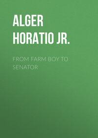 Обложка «From Farm Boy to Senator»