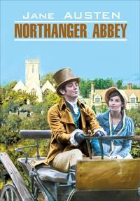 Обложка «Northanger Abbey / Нортенгерское аббатство. Книга для чтения на английском языке»