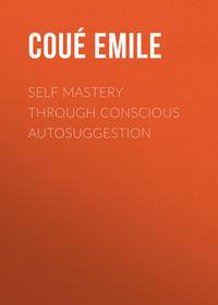 Обложка «Self Mastery Through Conscious Autosuggestion»