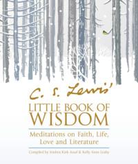 Обложка «C.S. Lewis' Little Book of Wisdom: Meditations on Faith, Life, Love and Literature»