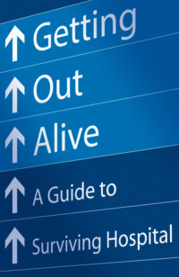 Обложка «Getting Out Alive: A Guide to Surviving Hospital»
