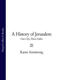 Обложка «A History of Jerusalem: One City, Three Faiths»