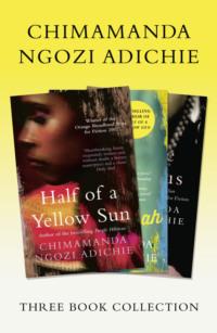 Обложка «Half of a Yellow Sun, Americanah, Purple Hibiscus: Chimamanda Ngozi Adichie Three-Book Collection»
