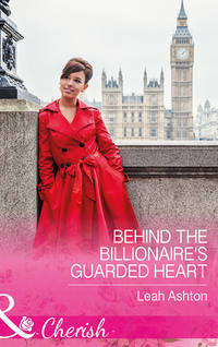 Обложка «Behind The Billionaire's Guarded Heart»