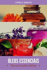 Обложка «Óleos Essenciais Para Sua Saúde E Beleza»