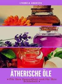 Обложка «Ätherische Öle Für Ihre Gesundheit Und Ihre Schönheit»