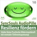 Resilienz fördern - Stärke deine psychische Widerstandskraft mit mentaler Tiefenentspannung! (SyncSouls AudioPille)