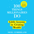 100 Things Millionaires Do - Little Lessons in Creating Wealth (Unabridged)