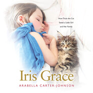 Iris Grace - How Thula the Cat Saved a Little Girl and Her Family (Unabridged)