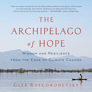 The Archipelago of Hope - Wisdom and Resilience from the Edge of Climate Change (Unabridged)