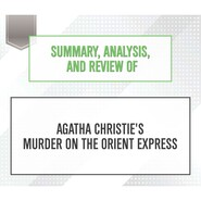 Summary, Analysis, and Review of Agatha Christie\'s Murder on the Orient Express (Unabridged)