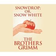 Snowdrop (or, Snow White) (Unabridged)