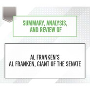 Summary, Analysis, and Review of Al Franken\'s Al Franken, Giant of the Senate (Unabridged)